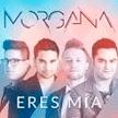 """Morgana - """"Eres mia"""""""